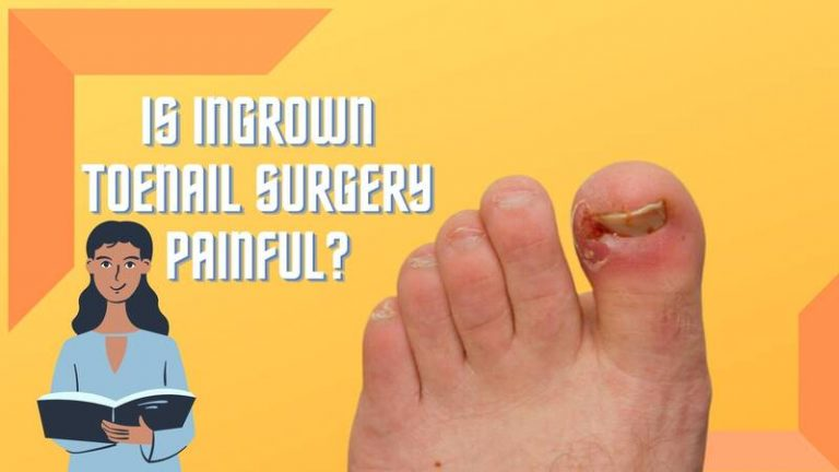 Ingrown Toenail Surgery Painful